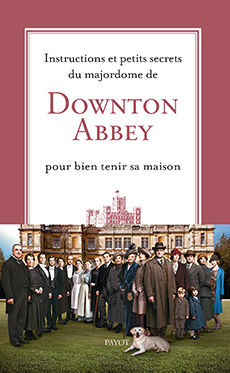 livre instructions et petits secrets du majordome de dowton abbey pour bien tenir sa maison. Black Bedroom Furniture Sets. Home Design Ideas