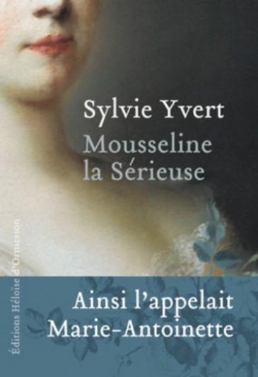 Livre «Mousseline la sérieuse. Ainsi l'appelait Marie-Antoinette»